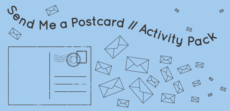 A blue background with an Illustrator graphic of the back of a postcard in the left hand corner surrounded by closed envelopes in black. Send Me a Postcard // Activity Pack is written above the postcard in a black wavy font.