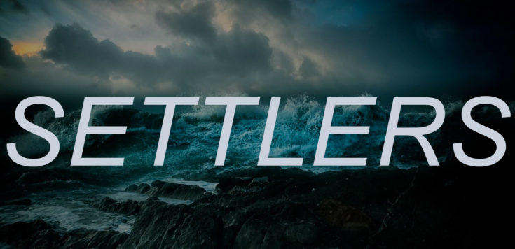 A seascape with waves crashing over rocks and dark clouds rolling into the horizon. Overlaid is white italicised text that reads 'SETTLERS'.